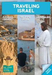Traveling Israel: Jerusalem, Tel Aviv and the Judaean Desert ebook by Oren Cahanovitc