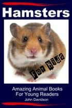 Hamsters for Kids: Amazing Animal Books for Young Readers ebook by John Davidson