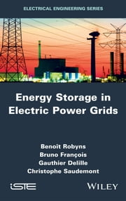 Energy Storage in Electric Power Grids ebook by Christophe Saudemont,Gauthier Delille ,Bruno François,Benoît Robyns