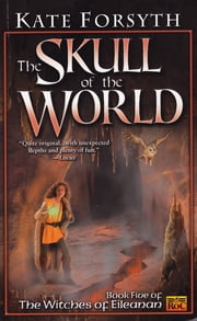 The Skull of the World - Witches of Eileanan #5 ebook by Kate Forsyth