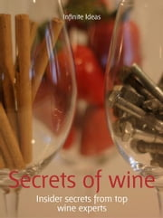 Secrets of wine - Insider secrets from top wine experts ebook by Infinite Ideas,Giles Kime