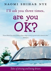 I'll Ask You Three Times, Are You OK? ebook by Naomi Shihab Nye