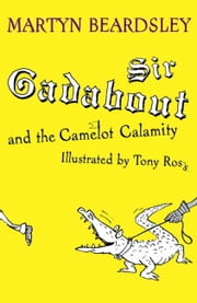 Sir Gadabout and the Camelot Calamity ebook by Martyn Beardsley,Tony Ross