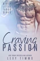 Craving Passion - Dirty Little Taboo Series, #4 ebook by Lexy Timms