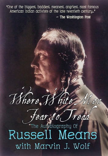 Where White Men Fear to Tread: The Autobiography of Russell Means ebook by Russell Means,Marvin J. Wolf