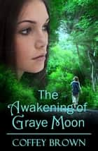 The Awakening of Graye Moon ebook by Coffey Brown