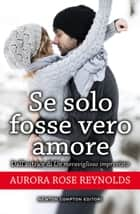 Se solo fosse vero amore ebook by Aurora Rose Reynolds