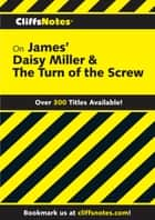CliffsNotes on James' Daisy Miller & The Turn of the Screw ebook by James L Roberts