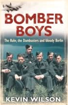 Bomber Boys - The RAF Offensive of 1943 ebook by Kevin Wilson