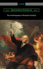 The Autobiography of Benjamin Franklin (with an Introduction by Henry Ketcham) ebook by