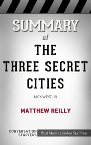 Summary of The Three Secret Cities by Matthew Reilly | Conversation Starters ebook by Paul Mani