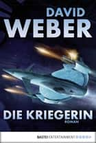 Die Kriegerin - Roman ebook by David Weber, Ulf Ritgen