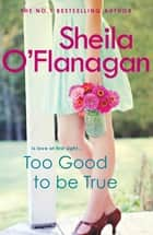 Too Good To Be True - A feel-good read of romance and adventure ebook by Sheila O'Flanagan