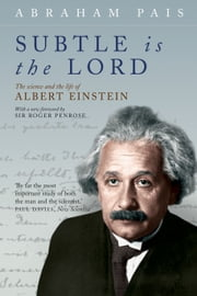 Subtle is the Lord - The Science and the Life of Albert Einstein ebook by Abraham Pais