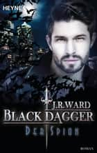 Der Spion - Black Dagger 32 - Roman ebook by J. R. Ward, Corinna Vierkant-Enßlin