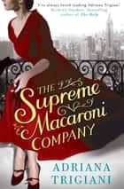 The Supreme Macaroni Company ebook by Adriana Trigiani