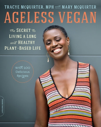 Ageless Vegan - The Secret to Living a Long and Healthy Plant-Based Life ebook by Tracye McQuirter