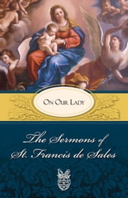 The Sermons of St. Francis de Sales - On Prayer (volume I) ebook by St. Francis de Sales
