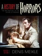 A History of Horrors ebook by Denis Meikle