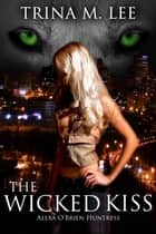 The Wicked Kiss (Alexa O'Brien Huntress Book 2) ebook by Trina M. Lee