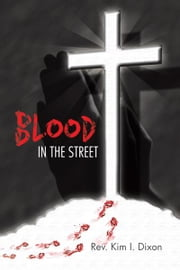 Blood in the Street ebook by Rev. Kim I. Dixon