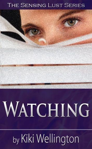 Watching - The Sensing Lust Series, #2 ebook by Kiki Wellington