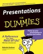 Presentations For Dummies ebook by Malcolm Kushner