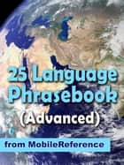 Advanced 25 Language Phrasebook: German, French, Spanish, Catalan, Portuguese, Italian, Greek, Danish, Dutch, Swedish, Norwegian, Finnish, Czech, Polish, Hungarian, Russian, Croatian, Turkish, Hebrew, Arabic, Japanese, Chinese, Indonesian, Malay, And ebook by