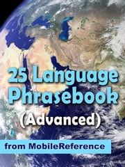 Advanced 25 Language Phrasebook: German, French, Spanish, Catalan, Portuguese, Italian, Greek, Danish, Dutch, Swedish, Norwegian, Finnish, Czech, Polish, Hungarian, Russian, Croatian, Turkish, Hebrew, Arabic, Japanese, Chinese, Indonesian, Malay, And ebook by MobileReference