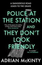 Police at the Station and They Don't Look Friendly ebook by Adrian McKinty