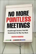 No More Pointless Meetings ebook by Martin MURPHY