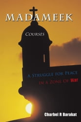 Madameek Courses - A Struggle for Peace in a Zone Of War ebook by Charbel R Barakat