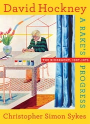 David Hockney - The Biography, 1937-1975 ebook by christopher simon sykes
