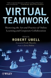 Virtual Teamwork - Mastering the Art and Practice of Online Learning and Corporate Collaboration ebook by Jerry Hultin