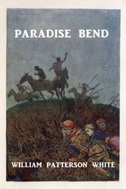 Paradise Bend ebook by William Patterson White