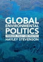 Global Environmental Politics - Problems, Policy and Practice ebook by Hayley Stevenson