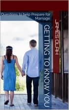 Getting to Know You - Improving your Relationship Series, #1 ebook by James Olah