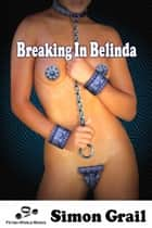 Breaking In Belinda ebook by Simon Grail