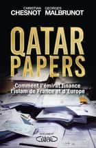 Qatar papers eBook by Christian Chesnot, Georges Malbrunot