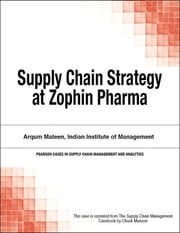 Supply Chain Strategy at Zophin Pharma ebook by Chuck Munson