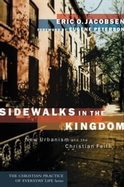 Sidewalks in the Kingdom (The Christian Practice of Everyday Life) - New Urbanism and the Christian Faith ebook by Eric O. Jacobsen
