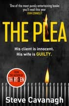 The Plea - His client is innocent. His wife is guilty. ebook by