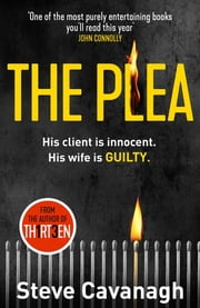 The Plea - His client is innocent. His wife is guilty. ebook by Steve Cavanagh
