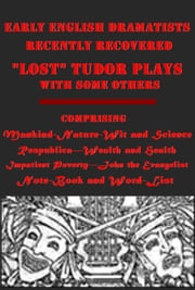 "Early English Dramatists ""Lost"" Tudor Plays with some others Recently Recovered ebook by Various,John S. Farmer"