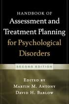 Handbook of Assessment and Treatment Planning for Psychological Disorders, 2/e ebook by Martin M. Antony, PhD, David H. Barlow,...