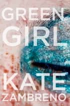Green Girl - A Novel ebook by Kate Zambreno
