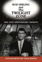 Rod Serling and The Twilight Zone ebook by Douglas Brode,Carol Serling