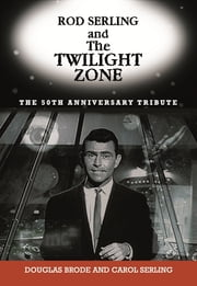 Rod Serling and The Twilight Zone - The 50th Anniversary Tribute ebook by Douglas Brode,Carol Serling