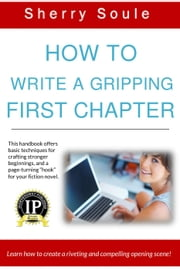 How to Write a Gripping First Chapter: Learn to Create a Riveting Opening Scene - Fiction Writing Tools, #1 ebook by Sherry Soule