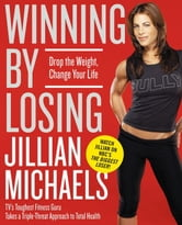 Winning by Losing - Drop the Weight, Change Your Life ebook by Jillian Michaels